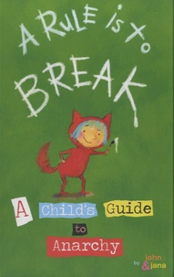 John Seven et Jana Christy - A Rule is to Break - A Child's Guide to Anarchy.