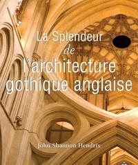 John Shannon Hendrix - La splendeur de l'architecture gothique anglaise.