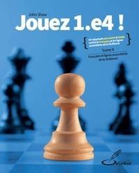 John Shaw - Jouez 1.e4 ! - Tome 2, La Française et les lignes secondaires de la Sicilienne.