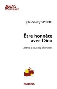 John Shelby Spong - Etre honnête avec Dieu - Lettres à ceux qui cherchent.