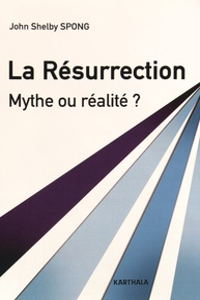 John Shelby Spong - La Résurrection - Mythe ou réalité ?.
