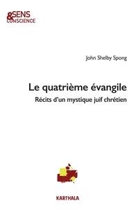 John Shelby Spong - Le quatrième évangile - Récits d'un mystique juif chrétien.