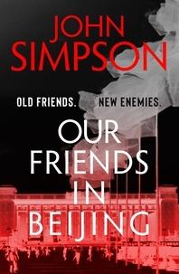 John Simpson - Our Friends in Beijing.