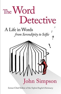 John Simpson - The Word Detective - A Life in Words: From Serendipity to Selfie.