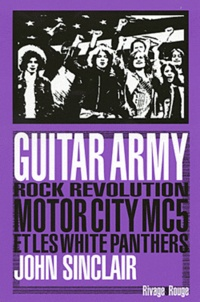 John Sinclair - Guitar army - Rock, révolution, Motor City, MC5 et White Panthers.