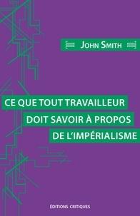 John Smith - Ce que tout travailleur doit savoir à propos de l'impérialisme.
