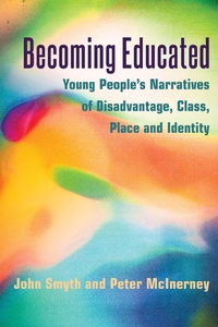 John Smyth et Peter McInerney - Becoming Educated - Young People's Narratives of Disadvantage, Class, Place and Identity.