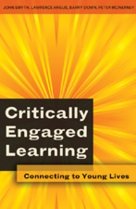 John Smyth et Peter McInerney - Critically Engaged Learning - Connecting to Young Lives.