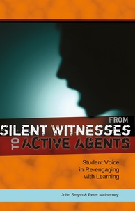 John Smyth et Peter McInerney - From Silent Witnesses to Active Agents - Student Voice in Re-engaging with Learning.