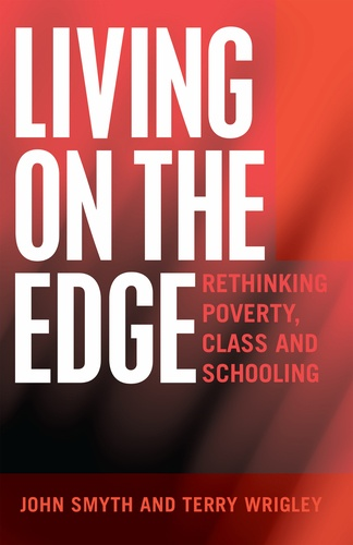 John Smyth et Terry Wrigley - Living on the Edge - Rethinking Poverty, Class and Schooling.