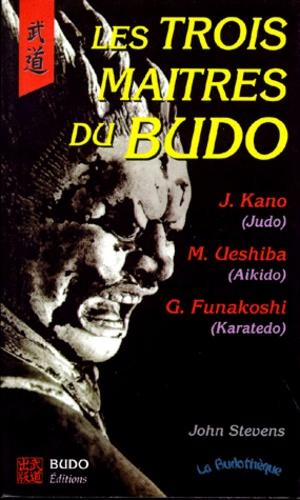 John Stevens - Les 3 maîtres du budo - Jigoro Kano (judo), Morihei Ueshiba (aïkido), Gishin Funakoshi (karatedo).