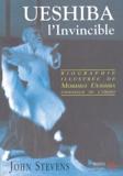 John Stevens - Ueshiba l'Invincible - Biographie illustrée de Morihei Ueshiba, fondateur de l'aïkido.