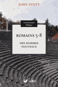 John Stott - Romains 5-8 - Des hommes nouveaux.