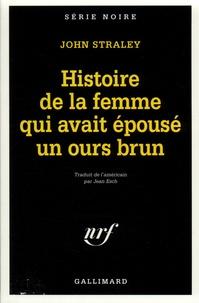 John Straley - Histoire de la femme qui avait épousé un ours brun.