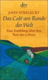 John Strelecky - Das Café am Rande der Welt - Eine Erzählung über den Sinn des Lebens.