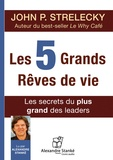 John Strelecky - Les 5 grands rêves de vie - Les secrets du plus grand des leaders. 1 CD audio MP3