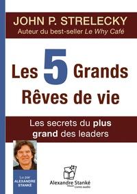 John Strelecky - Les 5 grands rêves de vie - Les secrets du plus grand des leaders. 1 CD audio MP3