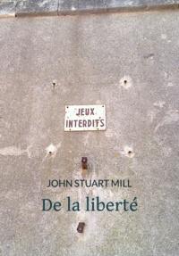 John Stuart Mill - De la liberté.
