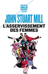 John Stuart Mill - L'asservissement des femmes.