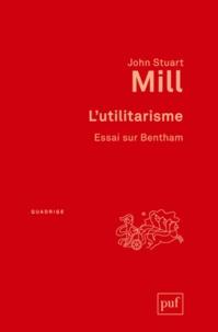 John Stuart Mill - L'utilitarisme - Essai sur Bentham.