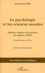 John Stuart Mill - La psychologie et les sciences morales : sixième chapitre du système de logique (1843).