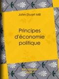 John-Stuart Mill et Léon Roquet - Principes d'économie politique.