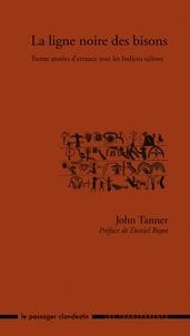 John Tanner - La ligne noire des bisons - Trente années d'errance avec les Indiens ojibwa.
