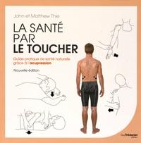 John Thie et Matthew Thie - La santé par le toucher - Guide pratique de la santé naturelle : équilibrer l'énergie grâce à l'acupression.