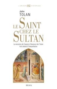 John Tolan - Le Saint chez le Sultan - La rencontre de François d'Assise et de l'Islam, Huit siècles d'interprétation.