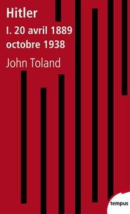 John Toland - Hitler - Tome 1, 20 avril 1889 - octobre 1938.