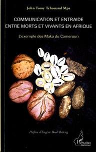 John Tomy Tchouand Mpa - Communication et entraide entre morts et vivants en Afrique - L'exemple des Maka du Cameroun.