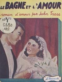 John Trass - Le bagne et l'amour.