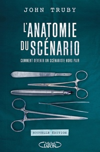 John Truby - L'anatomie du scénario - Comment devenir un scénariste hors pair.