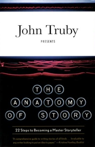 John Truby - The anatomy of story - 22 Steps to Becoming a Master Storyteller.