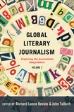 John Tulloch et Richard lance Keeble - Global Literary Journalism - Exploring the Journalistic Imagination Volume 2.