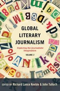 John Tulloch et Richard lance Keeble - Global Literary Journalism - Exploring the Journalistic Imagination Volume 2.