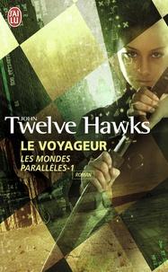 John Twelve Hawks - Les mondes parallèles Tome 1 : Le voyageur.