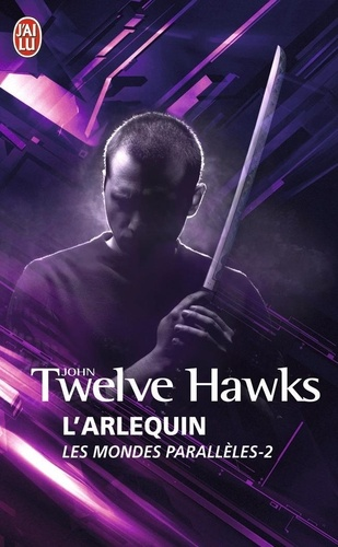 John Twelve Hawks - Les mondes parallèles Tome 2 : L'arlequin.
