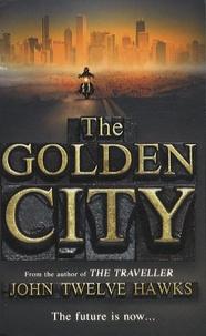 John Twelve Hawks - This Golden City.