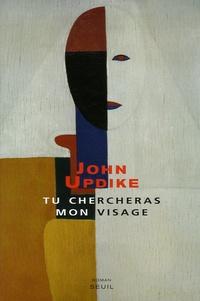John Updike - Tu chercheras mon visage.