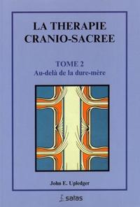 John Upledger - La thérapie cranio-sacrée - Tome 2, Au-delà de la dure-mère.