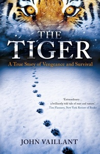 John Vaillant - The Tiger - A True Story of Vengeance and Survival.
