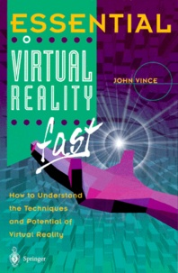 John Vince - ESSENTIAL VIRTUAL REALITY FAST. - How to Understand the Techniques and Potential of Virtual Reality.