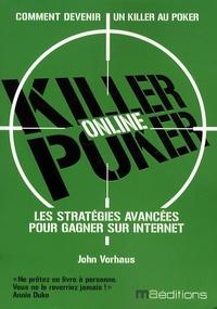 John Vorhaus - Killer Poker - Comment gagner en ligne, Stratégies pour joueurs confirmés.