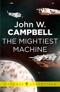 John W. CAMPBELL - The Mightiest Machine - Aarn Munro Book 1.