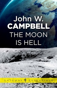 John W. CAMPBELL - The Moon is Hell.