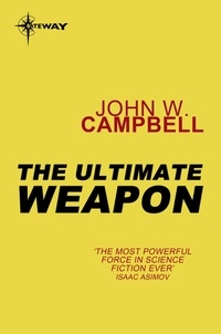 John W. CAMPBELL - The Ultimate Weapon.