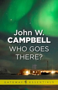 John W. CAMPBELL - Who Goes There.