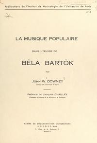 John W. Downey et Jacques Chailley - La musique populaire dans l'œuvre de Béla Bartók.