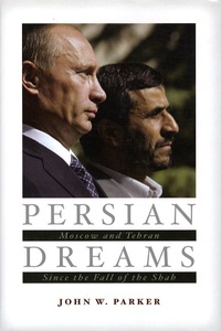 John W. Parker - Persian dreams - Moscow and Tehran since the fall of the Shah.